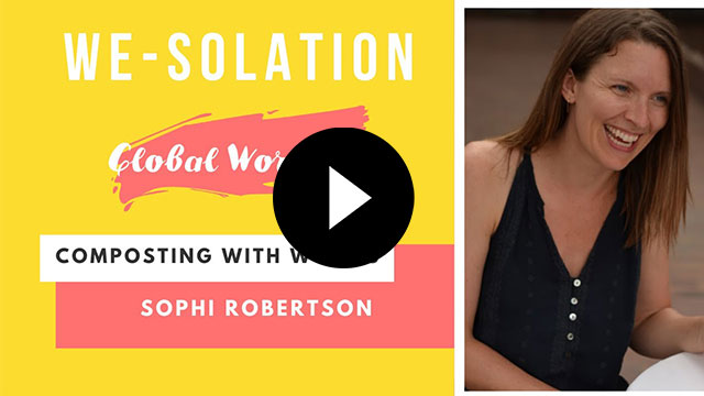 WE-SOLATION Global Worming: Composting with worms with Sophi Robertson
